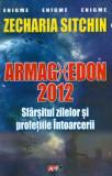Armaghedon 2012. Sfarsitul zilelor si profetiile intoarcerii - Zecharia Sitchin