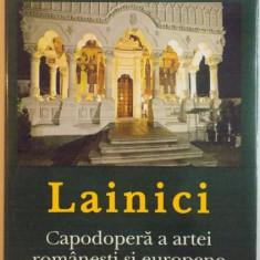 LAINICI, CAPODOPERA A ARTEI ROMANESTI SI EUROPENE de MIHAIL DIACONESCU, 2010 - Carte Istoria artei