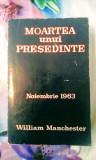 William Manchester - Moartea unui președinte . Noiembrie 1963. 905 pag, 20 lei