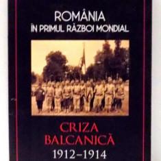 ROMANIA IN PRIMUL RAZBOI MONDIAL, CRIZA BALCANICA 1912-1914 de PETRE OTU, 2017 - Istorie