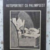 Autoportret Cu Palimpsest - Ana Blandiana ,406131