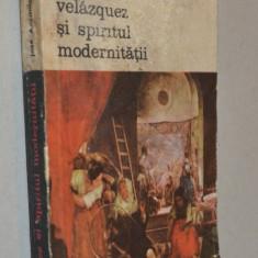 Velazquez si spiritul modernitatii - Jose Antonio Maravall