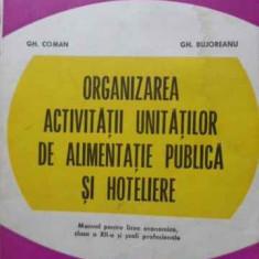 Organizarea Activitatii Unitatilor De Alimentatie Publica Si - Gh. Coman, Gh. Bujoreanu, 406113 - Carte Retete culinare internationale