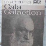 Pe Urmele Lui Gala Galaction - Gheorghe Cunescu ,405991