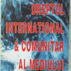 Dreptul International & Comunitar Al Mediului - Mircea Dutu, 405999 - Carte Drept penal