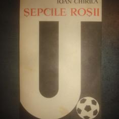IOAN CHIRILA - SEPCILE ROSII - Carte sport