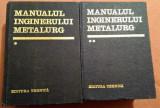 Cumpara ieftin Manualul Inginerului Metalurg - Colectiv de autori