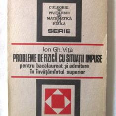 """""""PROBLEME DE FIZICA CU SITUATII IMPUSE"""", Ion Gh. Vita, 1987. Carte noua, Alta editura"""