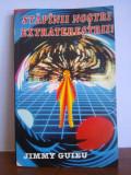 Jimmy Guieu - Stapanii nostri, extraterestrii!