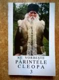 Ne vorbeste parintele Cleopa, 3