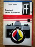 Leonida Tanasescu - Constructii pentru fotoamatori 1