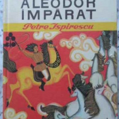 Aleodor Imparat - Petre Ispirescu, 406361 - Carte Basme