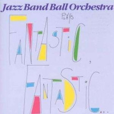 Jazzband Ball Orchestra - Plays Fantastic Fantastic ( 1 CD ) - Muzica Jazz