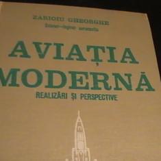AVIATIA MODERNA-REALIZARI SI PERSPECTIVE-COL. ING. ZARIOIU GHEORGHE- - Carti Inventica