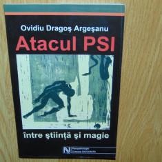 ATACUL PSI, INTRE STIINTA SI MAGIE -OVIDIU DRAGOS ARGESANU -ANUL 2003 - Carte ezoterism