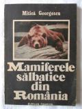 """""""MAMIFERELE SALBATICE DIN ROMANIA"""", Mitica Georgescu, 1989. Cu ilustratii"""