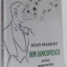 ION IANCOVESCU ARTIST NEPERECHE de IOAN MASSOFF, EDITIA A II-A REVIZUITA SI AGAUGITA, 2009 - Carte Teatru