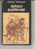 Dohtori si patimasi Nicolae Vatamanu ed. Stiintifica 1974 Bucuresti Ir