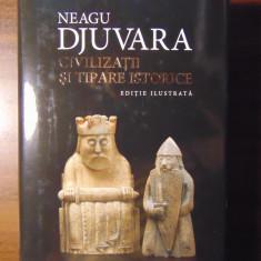 Civilizatii si tipare istorice - Neagu Djuvara (2014) Cartonata, cu ilustratii. - Istorie