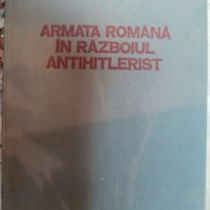ARMATA ROMANA IN RAZBOIUL ANTIHITLERIST de ANTONE MARINESCU, GHEORGHE ROMANESCU, 1980 - Istorie