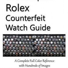 The Complete Rolex Counterfeit Watch Guide - Carte in engleza