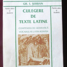 CULEGERE DE TEXTE LATINE. Compendiu de gramatica, vocabular latin-roman - Serban, Alta editura