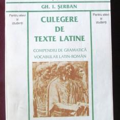 CULEGERE DE TEXTE LATINE. Compendiu de gramatica, vocabular latin-roman - Serban - Teste admitere facultate