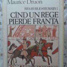 Regii Blestemati 7 Cand Un Rege Pierde Franta - Maurice Druon, 406868 - Roman