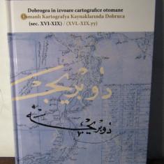 DOBROGEA IN IZVOARE CARTOGRAFICE OTOMANE, SEC AL XVI - XIX, 2015 - Carte Geografie