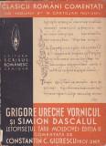 GRIGORE URECHE VORNICUL SI SIMION DASCALUL - LETOPISETUL TARII MOLDOVEI ( 1939 )