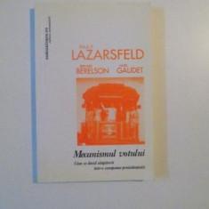 MECANISMUL VOTULUI, CUM SE DECID ALEGATORII INTR-O CAMPANIE PREZIDENTIALA de PAUL F. LAZARSFELD, BERNARD BERELSON, HAZEL GAUDET, 2004 - Carte Sociologie