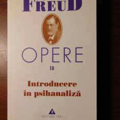 Opere, vol 10: Introducere in psihanaliza - Sigmund Freud (2004) - Carte Psihiatrie