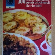 300 retete culinare pentru bolnavii de rinichi {Col. Caleidoscop}