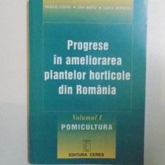 PROGRESE IN AMELIORAREA PLANTELOR HORTICOLE DIN ROMANIA, VOL. I, POMICULTURA de VASILE COCIU, ION BOTU, LUCA SERBOIU, 1999 - Carte Biologie