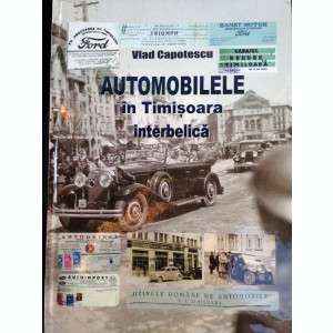 Automobilele in Timisoara interbelica - carte masini epoca - tehnica album foto
