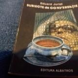 EDUARD JURIST - SUBIECTE DE CONVERSATIE