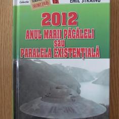 2012- ANUL MARII PACALELI SAU PARALELA EXISTENTIALA- EMIL STRAINU- cartonata - Carte paranormal