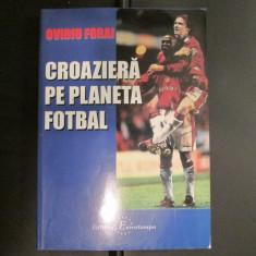 Carte despre Fotbal: Croaziera pe planeta Fotbal, Ovidiu Forai (2002)