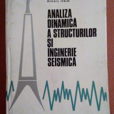 Analiza Dinamica A Structurilor Si Inginerie Seismica - Mihail Ifrim - Carti Constructii, Didactica si Pedagogica