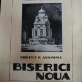 BISERICI NOUA, PROECTE SI SCHITE - ARHITECT P. ANTONESCU, BUC. 1943 - Carte veche