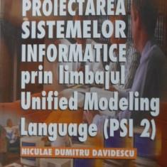 Proiectarea Sistemelor Informatice Prin Limbajul Unified Mode - Niculae Dumitru Davidescu, 401103