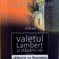 VALETUL LAMBERT SI STAPANII SAI, CALATORIE CU ROUSSEAU, DIDEROT SI GRIMM de FRANCOIS VALLEJO, 2007 - Carte in alte limbi straine