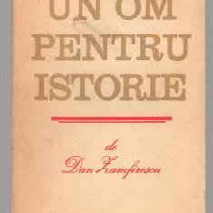 (C7644) UN OM PENTRU ISTORIE DE DAN ZAMFIRESCU - Roman