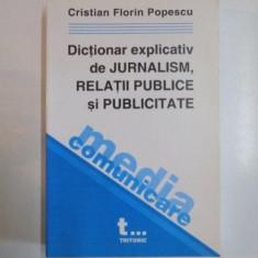 DICTIONAR EXPLICATIV DE JURNALISM, RELATII PUBLICE SI PUBLICITATE de CRISTIAN FLORIN POPESCU, 2002 - Carte Sociologie