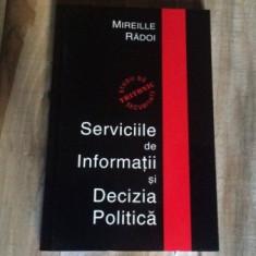 SERVICIILE DE INFORMATII SI DECIZIA POLITICA, DE MIREILLE RADOI - Carte Politica