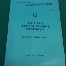 ACTIVITĂȚI CULTURAL-ARTISTICE PIONIEREȘTI *BULETIN INFORMATIV/1978/ UZ INTERN