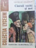 Ciocoii Vechi Si Noi - Nicolae Filimon ,401428