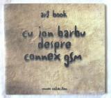 """""""Art Book CU ION BARBU DESPRE CONNEX GSM"""", 1997. In  lb. rom. - engl. Carte noua"""