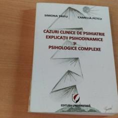 CAZURI CLINICE DE PSIHIATRIE-EXPLICATII PSIHODINAMICE SI PSIHOLOGICE COMPLEXE-SIMONA TRIFU-CAMELIA PETCU - Carte Psihiatrie
