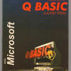 (C7716) APLICATII IN Q BASIC - LUCIAN VASIU - Carte sisteme operare